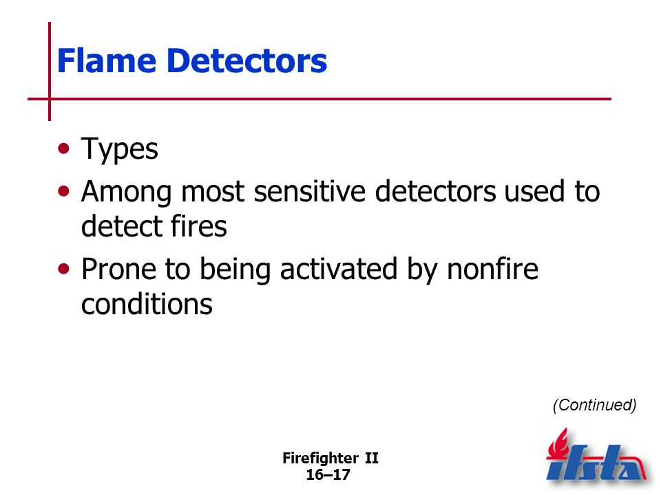 Flame Detectors Types. Among most sensitive detectors used to detect fires. Prone to being activated by nonfire conditions.