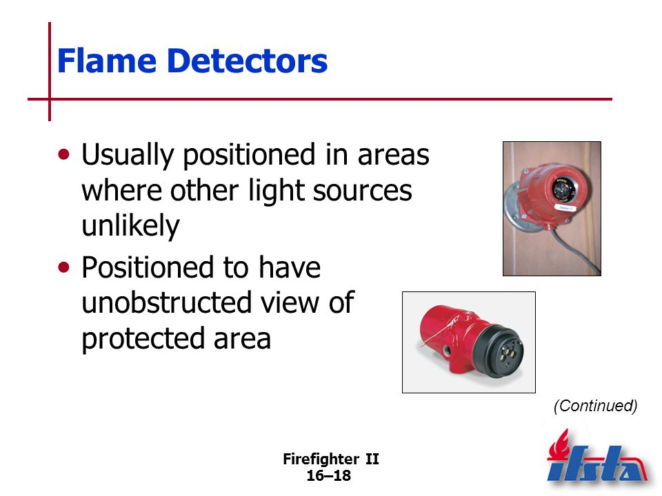 Flame Detectors Usually positioned in areas where other light sources unlikely. Positioned to have unobstructed view of protected area.