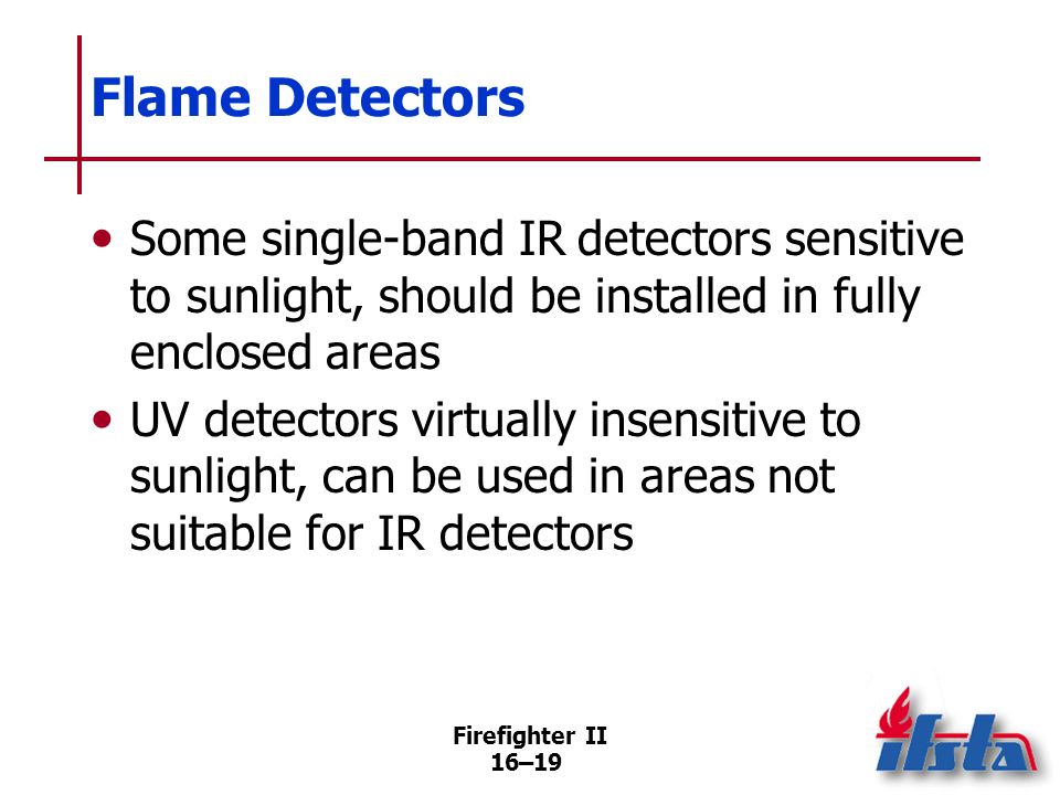 Flame Detectors Some single-band IR detectors sensitive to sunlight, should be installed in fully enclosed areas.