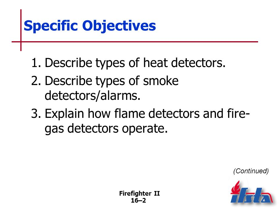 Specific Objectives 1. Describe types of heat detectors.