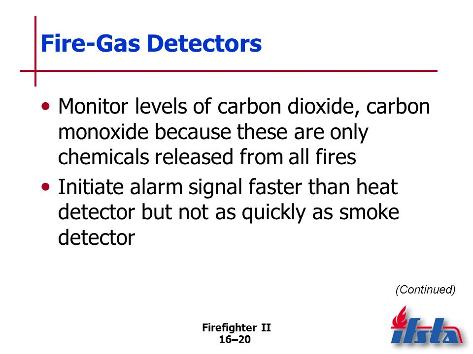Fire-Gas Detectors Monitor levels of carbon dioxide, carbon monoxide because these are only chemicals released from all fires.
