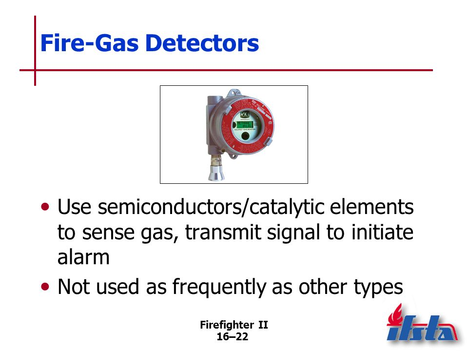 Fire-Gas Detectors Use semiconductors/catalytic elements to sense gas, transmit signal to initiate alarm.