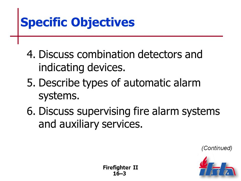 Specific Objectives 4. Discuss combination detectors and indicating devices. 5. Describe types of automatic alarm systems.