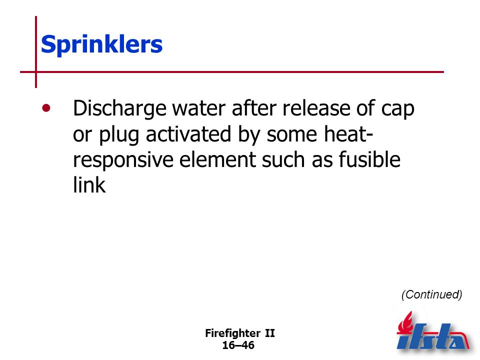 Sprinklers Discharge water after release of cap or plug activated by some heat-responsive element such as fusible link.