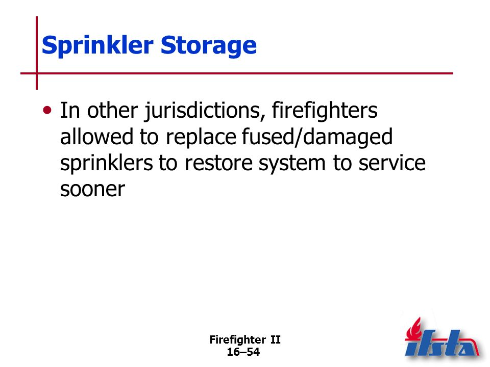 Sprinkler StorageIn other jurisdictions, firefighters allowed to replace fused/damaged sprinklers to restore system to service sooner.