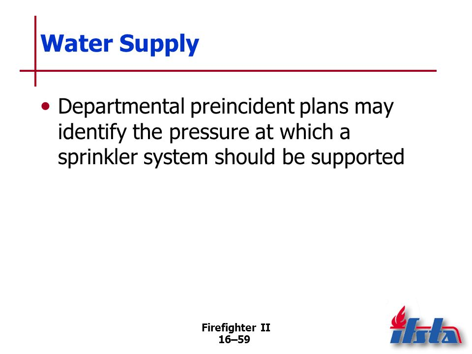 Water SupplyDepartmental preincident plans may identify the pressure at which a sprinkler system should be supported.