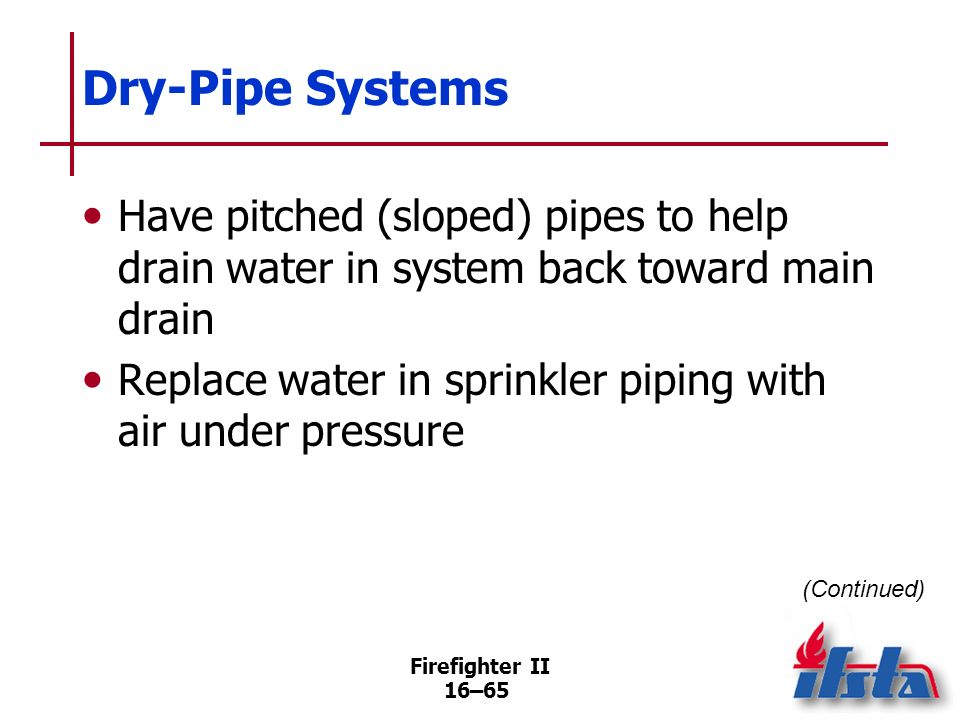 Dry-Pipe SystemsHave pitched (sloped) pipes to help drain water in system back toward main drain.