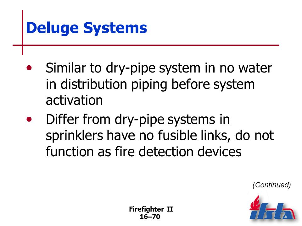Deluge SystemsSimilar to dry-pipe system in no water in distribution piping before system activation.