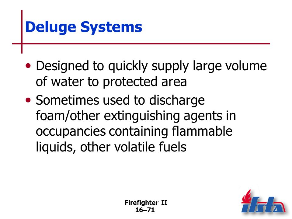 Deluge Systems Designed to quickly supply large volume of water to protected area.