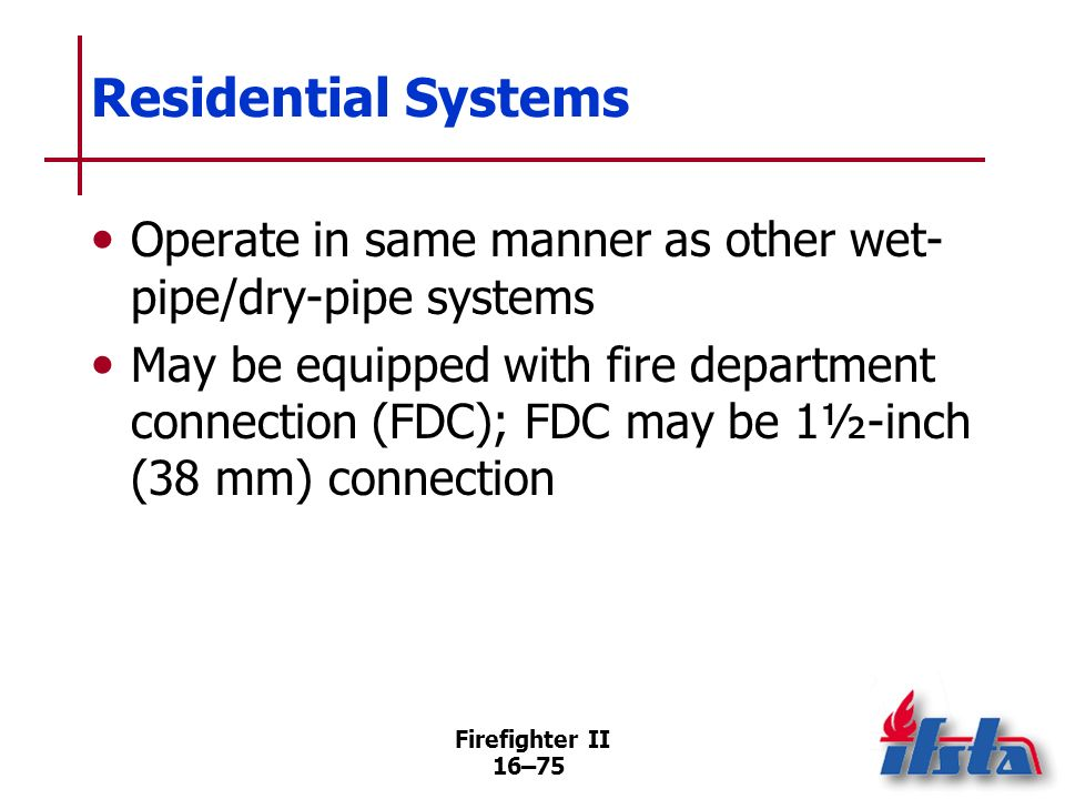 Residential Systems Operate in same manner as other wet-pipe/dry-pipe systems.