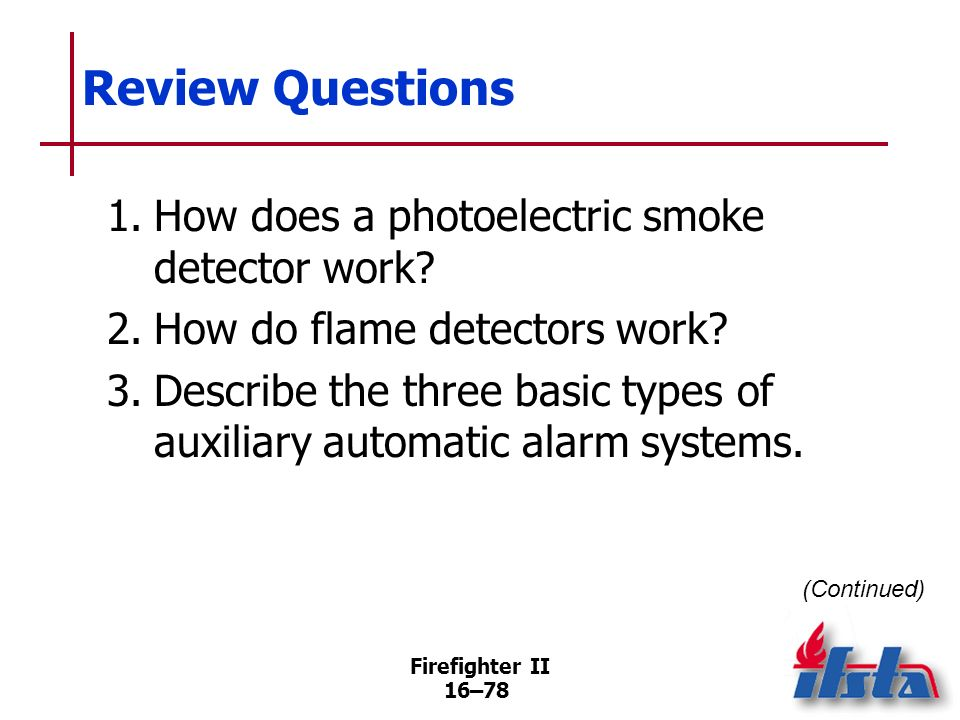 Review Questions 1. How does a photoelectric smoke detector work