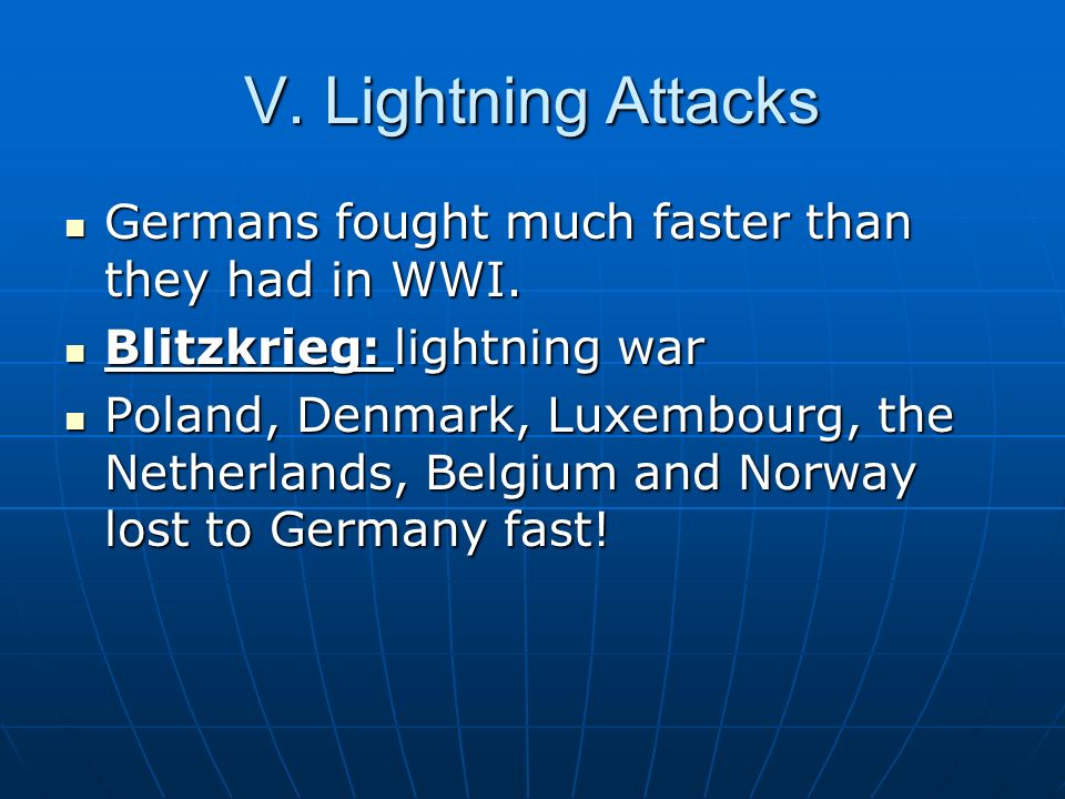 V. Lightning Attacks Germans fought much faster than they had in WWI.