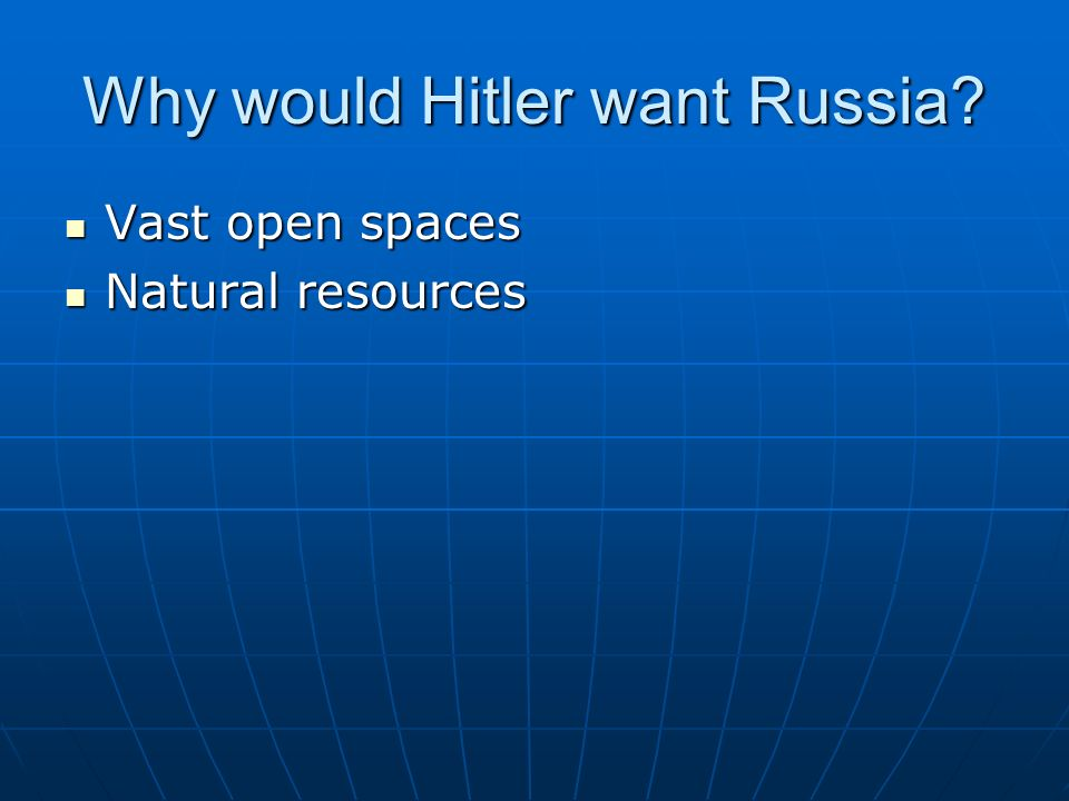 Why would Hitler want Russia