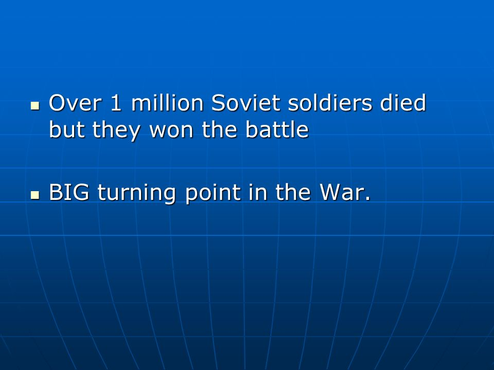 Over 1 million Soviet soldiers died but they won the battle