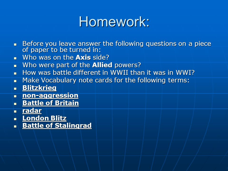 Homework: Before you leave answer the following questions on a piece of paper to be turned in: Who was on the Axis side