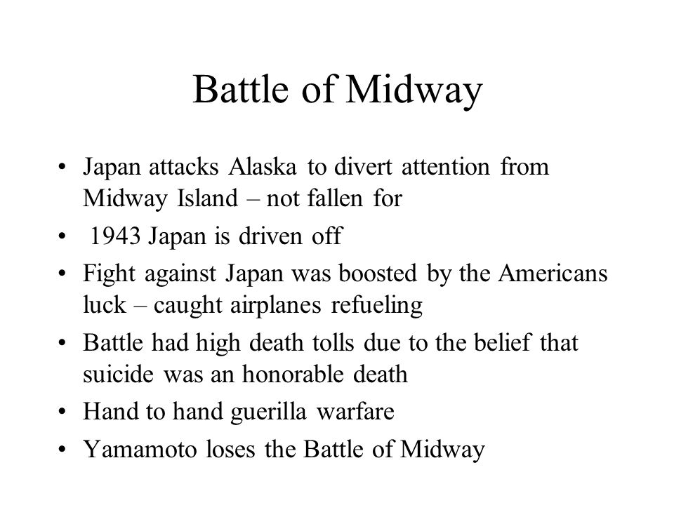 Battle of Midway Japan attacks Alaska to divert attention from Midway Island – not fallen for. 1943 Japan is driven off.