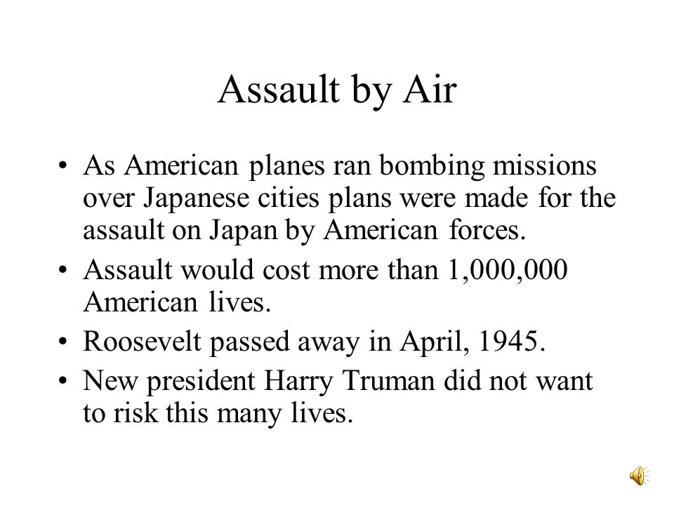 Assault by Air As American planes ran bombing missions over Japanese cities plans were made for the assault on Japan by American forces.