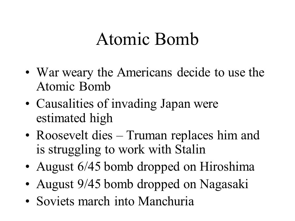 Atomic Bomb War weary the Americans decide to use the Atomic Bomb