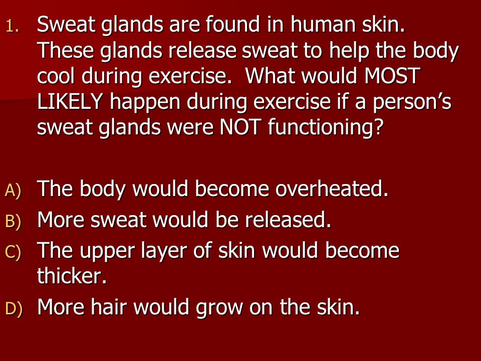 Sweat glands are found in human skin