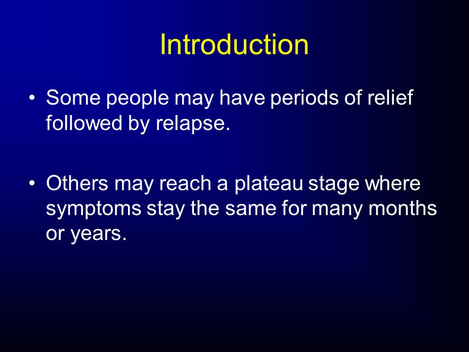 Introduction Some people may have periods of relief followed by relapse.