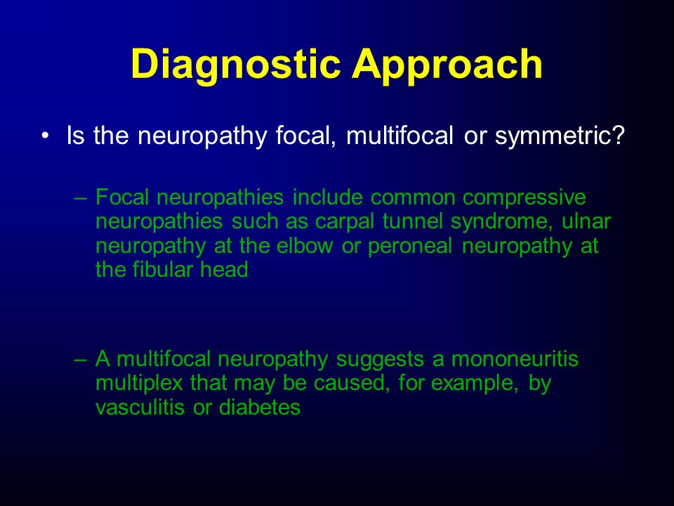 Diagnostic Approach Is the neuropathy focal, multifocal or symmetric