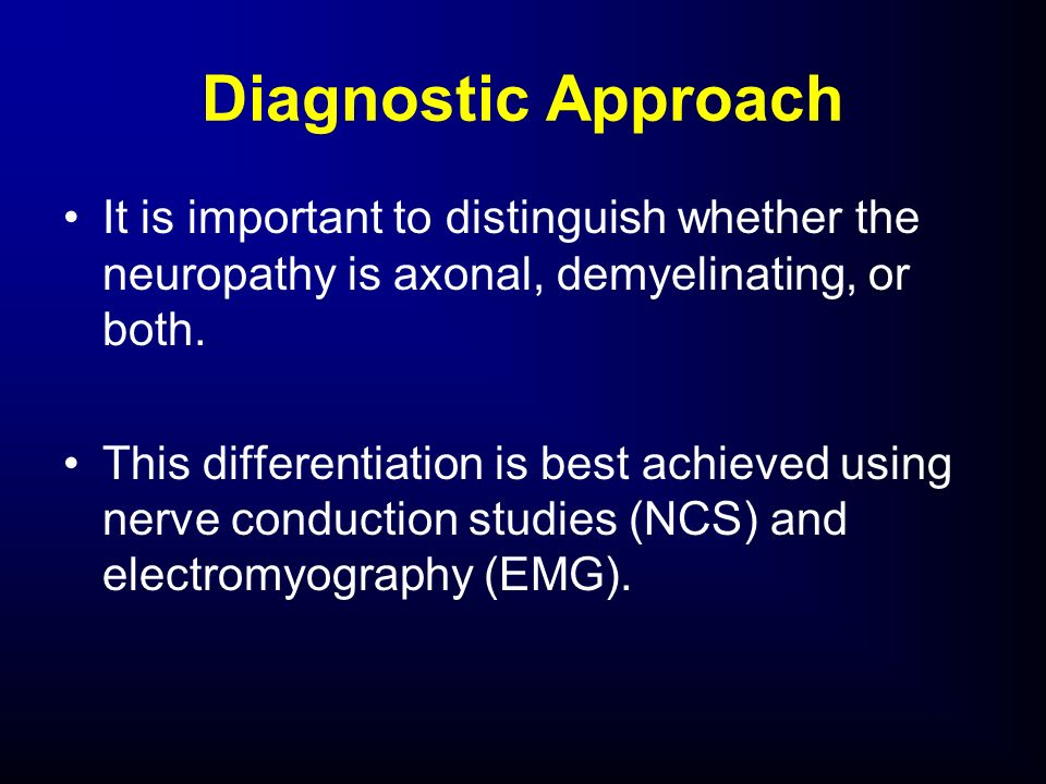 Diagnostic ApproachIt is important to distinguish whether the neuropathy is axonal, demyelinating, or both.
