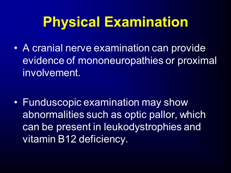 Physical ExaminationA cranial nerve examination can provide evidence of mononeuropathies or proximal involvement.