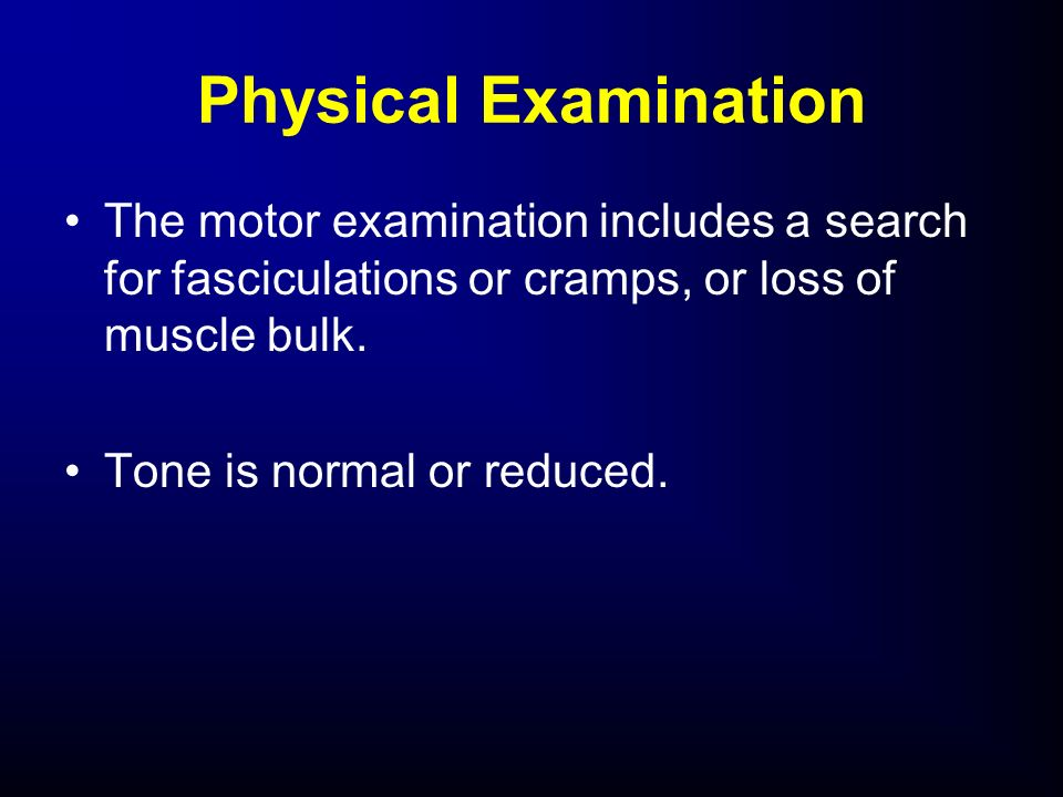 Physical ExaminationThe motor examination includes a search for fasciculations or cramps, or loss of muscle bulk.