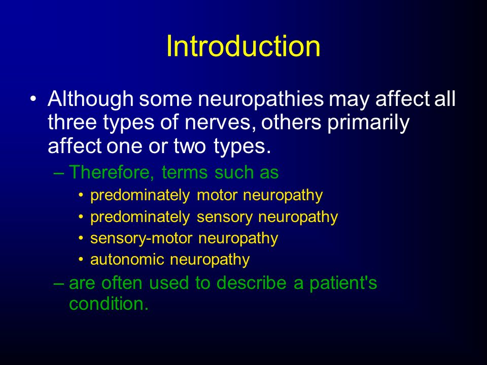 Introduction Although some neuropathies may affect all three types of nerves, others primarily affect one or two types.