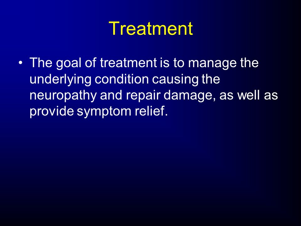 TreatmentThe goal of treatment is to manage the underlying condition causing the neuropathy and repair damage, as well as provide symptom relief.