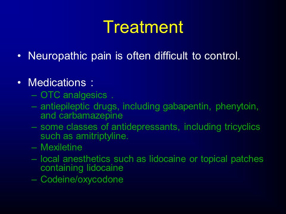 Treatment Neuropathic pain is often difficult to control.