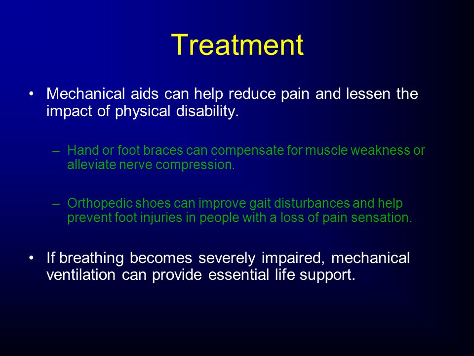 Treatment Mechanical aids can help reduce pain and lessen the impact of physical disability.