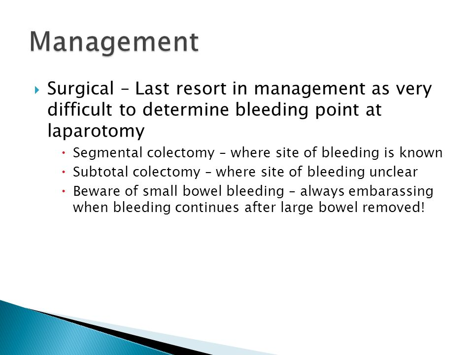 Management Surgical – Last resort in management as very difficult to determine bleeding point at laparotomy.