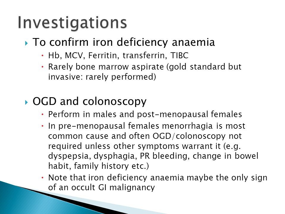Investigations To confirm iron deficiency anaemia OGD and colonoscopy