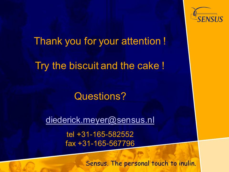 Thank you for your attention ! Try the biscuit and the cake !