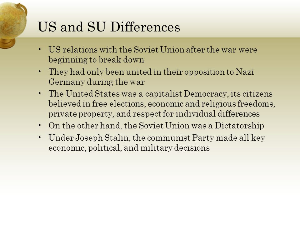 US and SU Differences US relations with the Soviet Union after the war were beginning to break down.