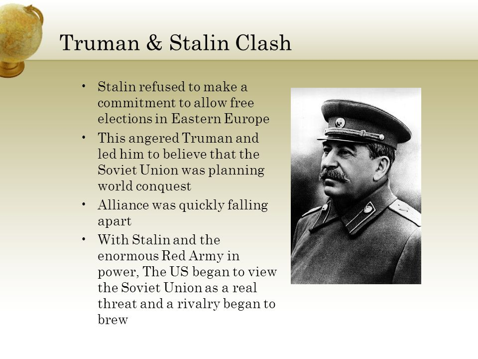 Truman & Stalin Clash Stalin refused to make a commitment to allow free elections in Eastern Europe.