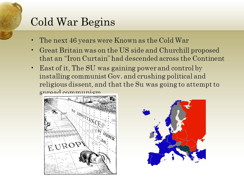 Cold War Begins The next 46 years were Known as the Cold War