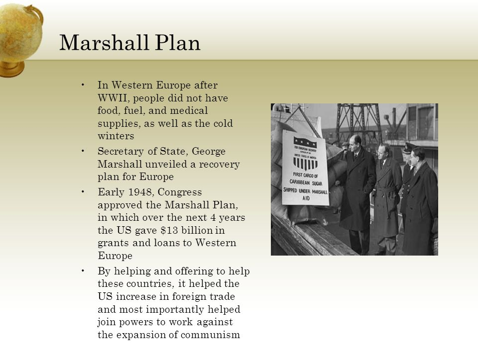 Marshall Plan In Western Europe after WWII, people did not have food, fuel, and medical supplies, as well as the cold winters.