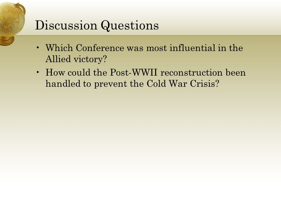 Discussion Questions Which Conference was most influential in the Allied victory