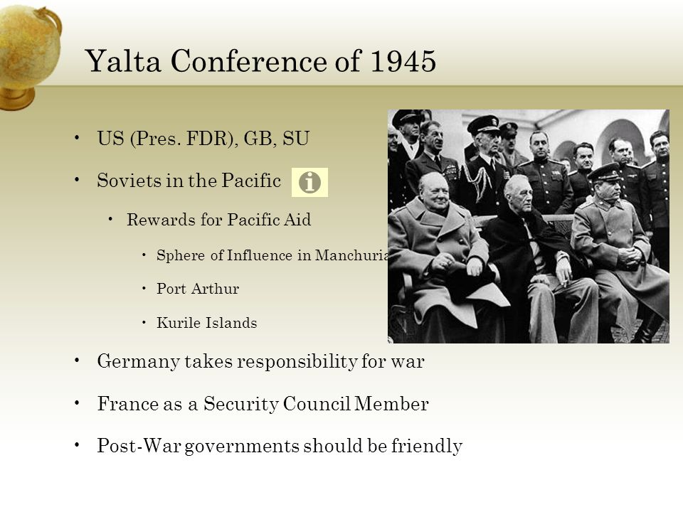 Yalta Conference of 1945 US (Pres. FDR), GB, SU. Soviets in the Pacific. Rewards for Pacific Aid.