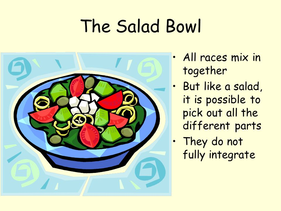 The Salad Bowl All races mix in together