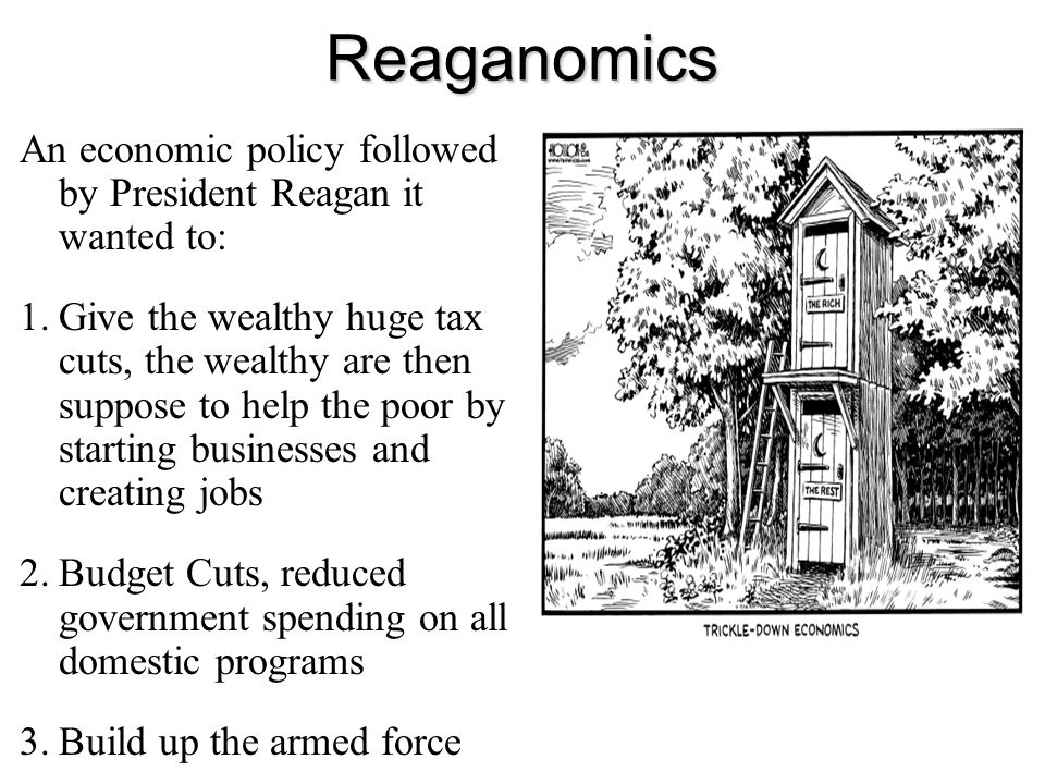 Reaganomics An economic policy followed by President Reagan it wanted to: