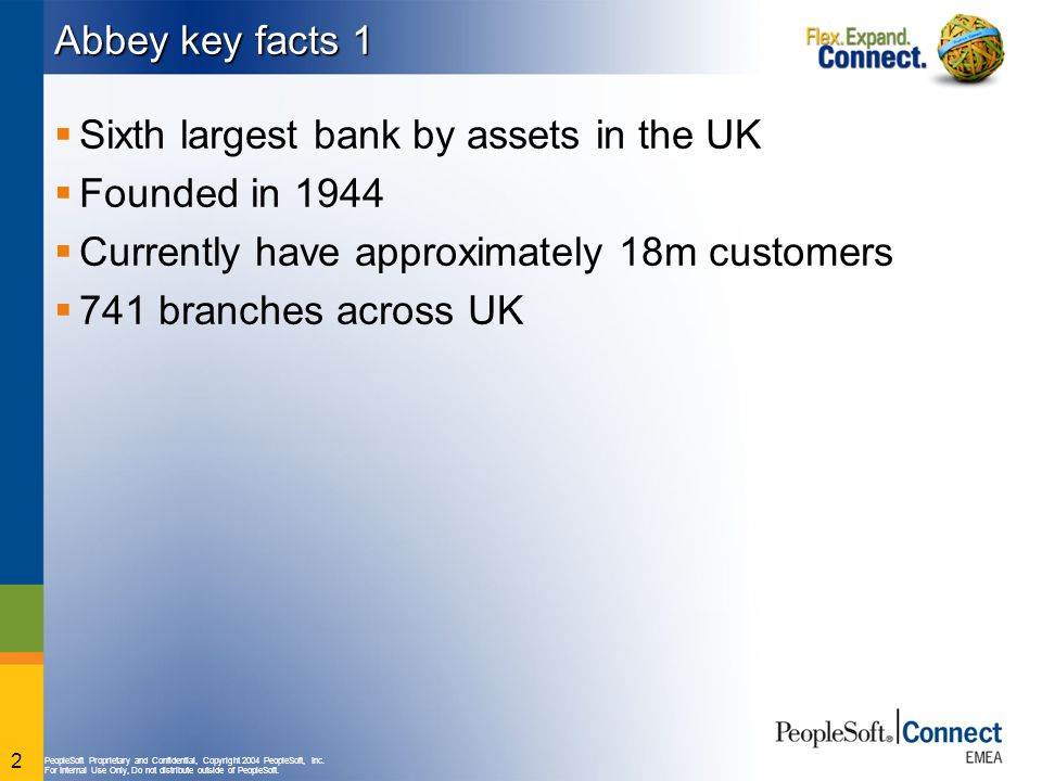 Abbey key facts 1 Sixth largest bank by assets in the UK. Founded in 1944. Currently have approximately 18m customers.