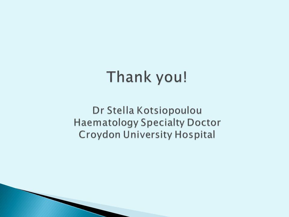 Thank you! Dr Stella Kotsiopoulou Haematology Specialty Doctor Croydon University Hospital