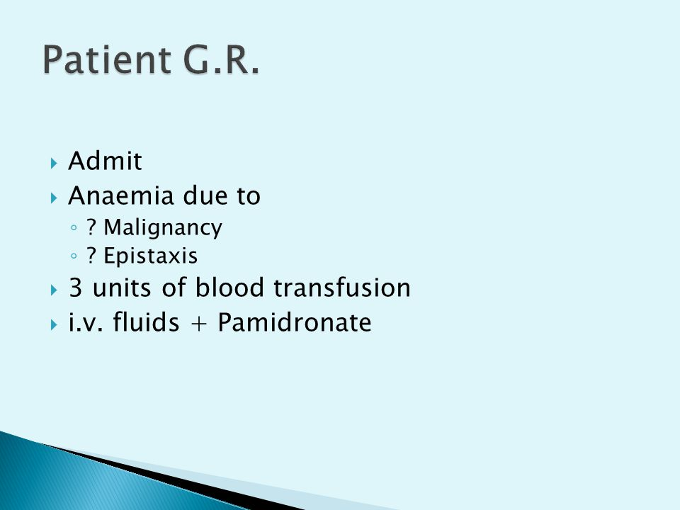Patient G.R. Admit Anaemia due to 3 units of blood transfusion