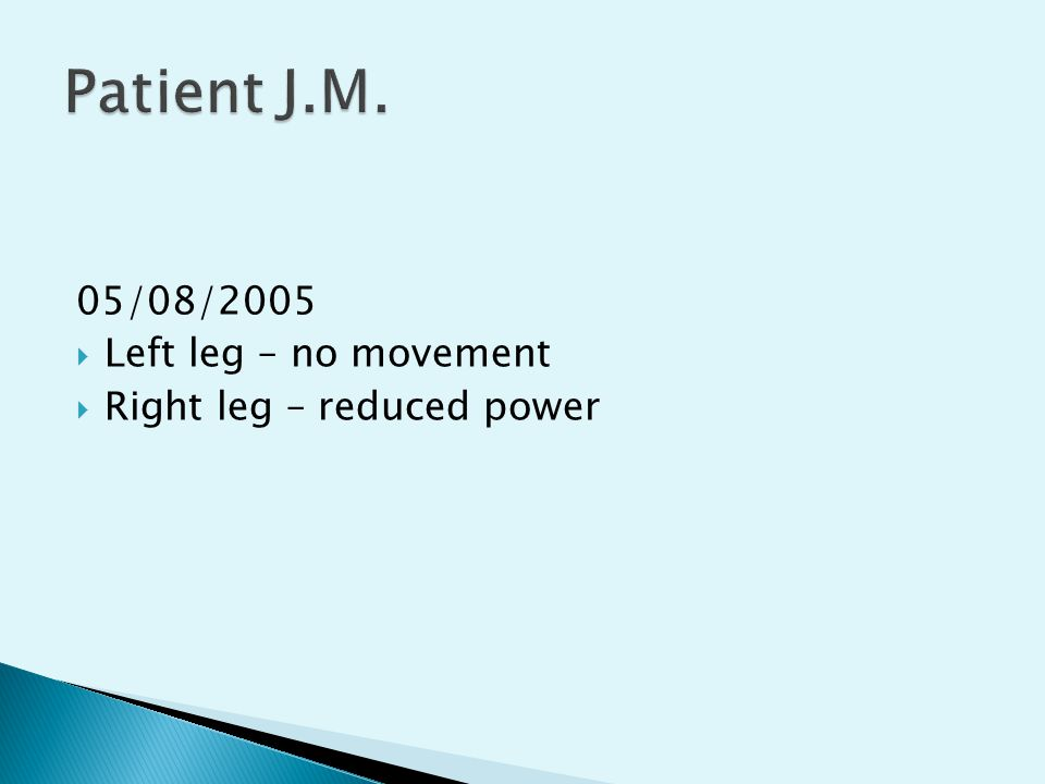 Patient J.M. 05/08/2005 Left leg – no movement