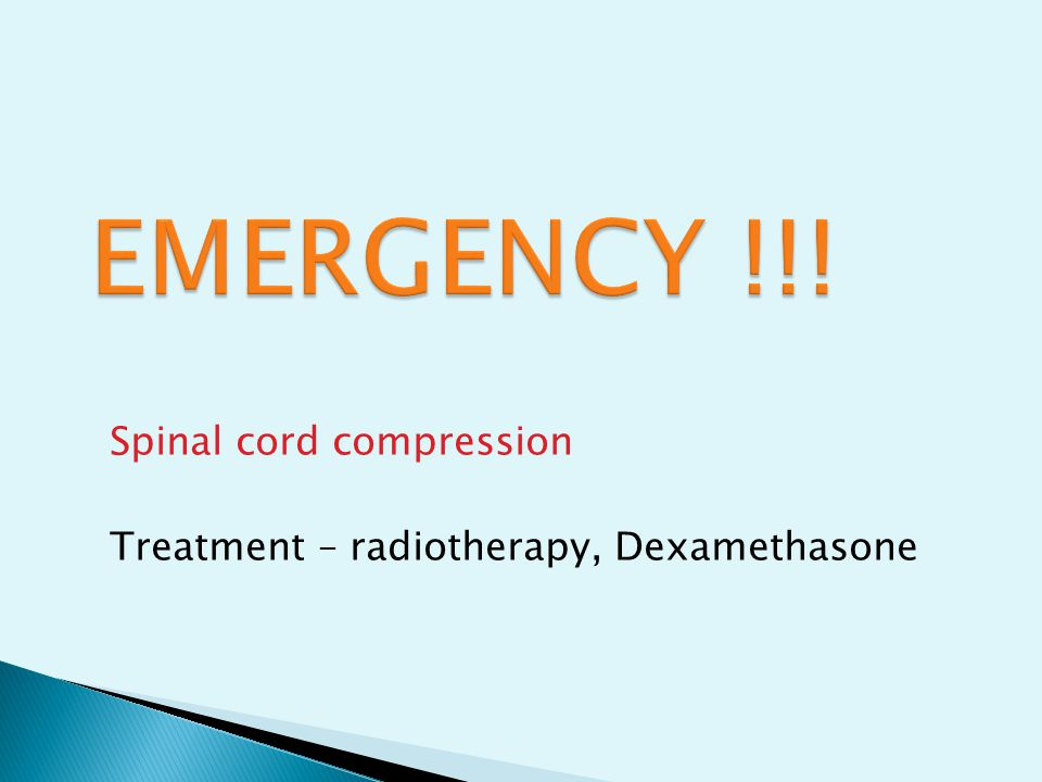 EMERGENCY !!! Spinal cord compression Treatment – radiotherapy, Dexamethasone