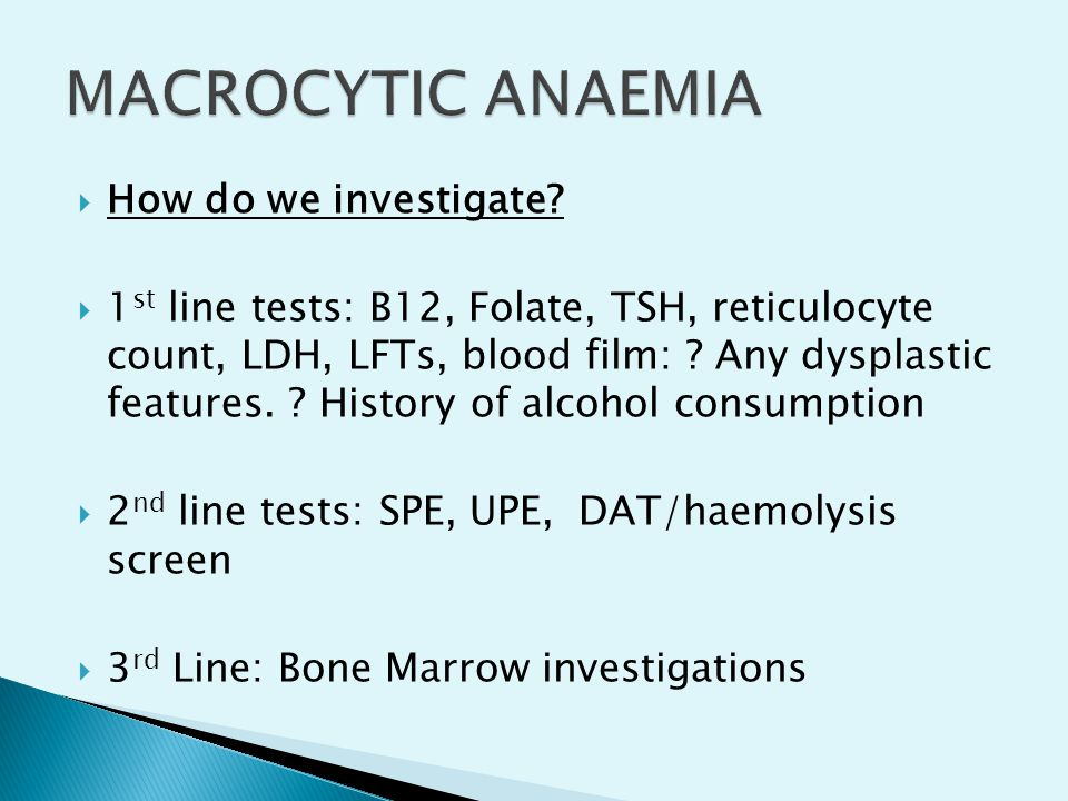 MACROCYTIC ANAEMIA How do we investigate
