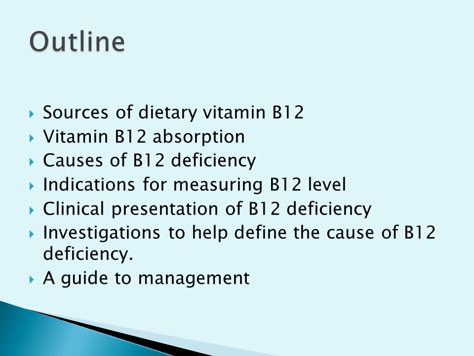 Outline Sources of dietary vitamin B12 Vitamin B12 absorption
